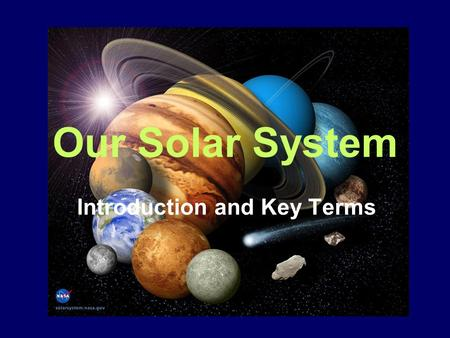 Our Solar System Introduction and Key Terms. Learning Outcomes (Students will…) -Explain the theories for the origin of the solar system -Distinguish.