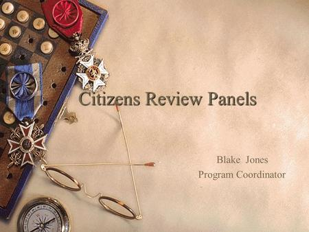 Citizens Review Panels Blake Jones Program Coordinator.