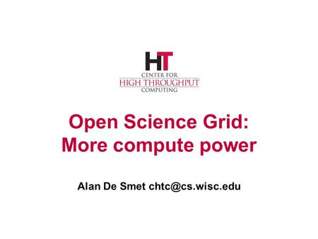 Open Science Grid: More compute power Alan De Smet