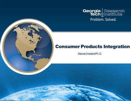 GTRI's Consumer Product Integration provides state-of-the-art research labs, technologies and techniques that yield strategic competitive insight into.