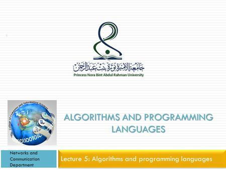 ALGORITHMS AND PROGRAMMING LANGUAGES Lecture 5: Algorithms and programming languages Networks and Communication Department 1.