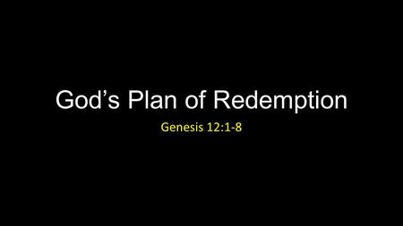 God's Plan of Redemption Genesis 12:1-8. God's Plan of Redemption Introduction.