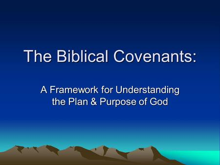 The Biblical Covenants: A Framework for Understanding the Plan & Purpose of God.