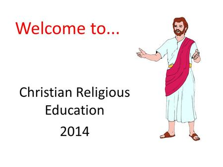 Welcome to... Christian Religious Education 2014.