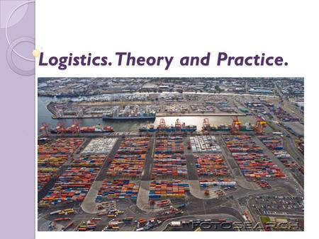 Logistics. Theory and Practice.. Logistics is the art of managing the supply chain and science of managing and controlling the flow of goods, information.
