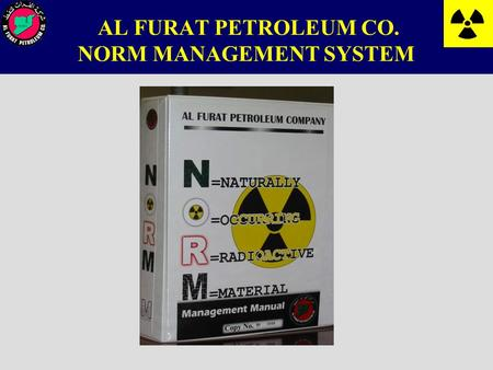 AL FURAT PETROLEUM CO. NORM MANAGEMENT SYSTEM. Leadership and commitment HSE Policy Statement: AFPC conducts its activities in such a way as to protect.