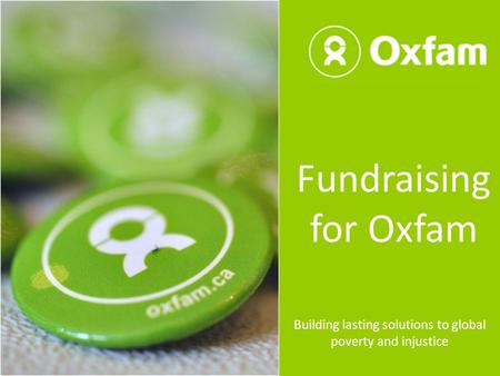 Fundraising for Oxfam Building lasting solutions to global poverty and injustice.