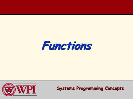 FunctionsFunctions Systems Programming Concepts. Functions   Simple Function Example   Function Prototype and Declaration   Math Library Functions.