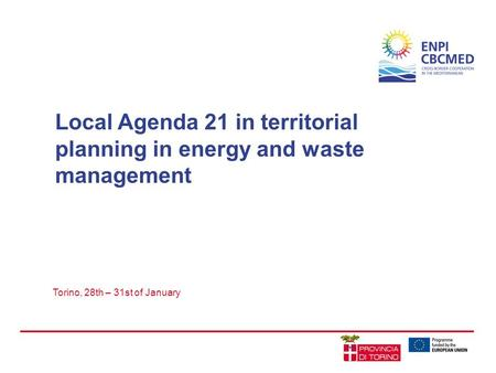 Local Agenda 21 in territorial planning in energy and waste management Torino, 28th – 31st of January.