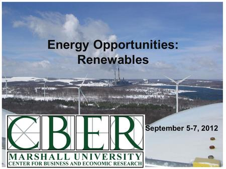 September 5-7, 2012 Energy Opportunities: Renewables.
