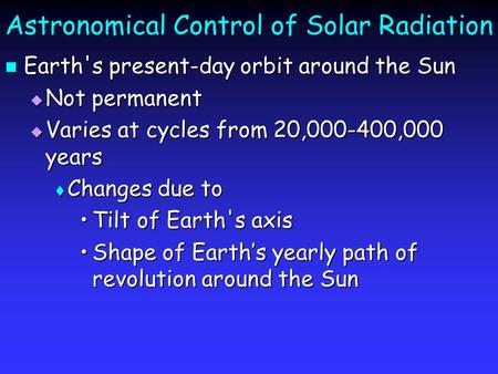 Astronomical Control of Solar Radiation Earth's present-day orbit around the Sun Earth's present-day orbit around the Sun  Not permanent  Varies at cycles.