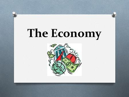The Economy. Economy O a system of producing and distributing goods and services.
