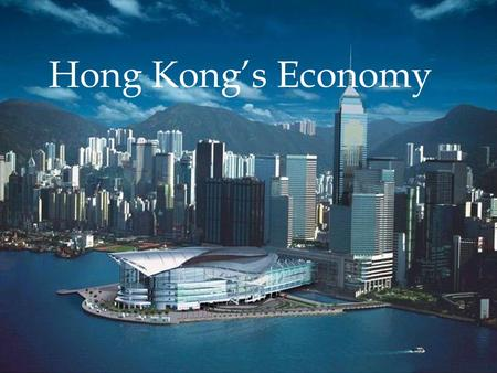 Hong Kong's Economy. Hong Kong Hong Kong's economy will be researched and contrasted with Canada's economy. The aspects that will be focused on include.