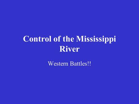 Control of the Mississippi River Western Battles!!
