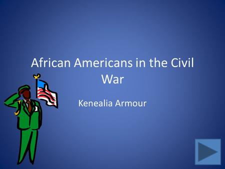 African Americans in the Civil War Kenealia Armour.