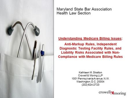 Maryland State Bar Association Health Law Section Understanding Medicare Billing Issues: Anti-Markup Rules, Independent Diagnostic Testing Facility Rules,