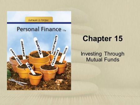 Chapter 15 Investing Through Mutual Funds. Copyright © Houghton Mifflin Company. All rights reserved.15 | 2 Learning Objectives 1.Describe the features,