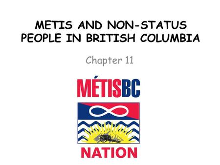 METIS AND NON-STATUS PEOPLE IN BRITISH COLUMBIA Chapter 11.