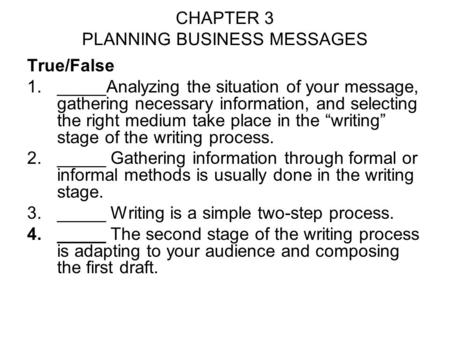 CHAPTER 3 PLANNING BUSINESS MESSAGES True/False 1._____Analyzing the situation of your message, gathering necessary information, and selecting the right.