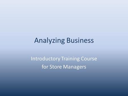 Analyzing Business Introductory Training Course for Store Managers.