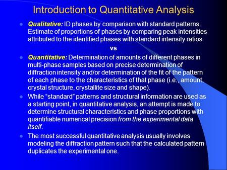 Introduction to Quantitative Analysis Qualitative: ID phases by comparison with standard patterns. Estimate of proportions of phases by comparing peak.