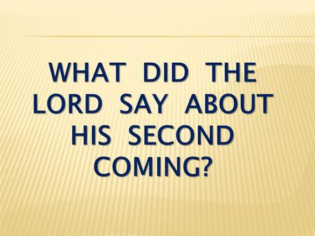 WHAT DID THE LORD SAY ABOUT HIS SECOND COMING?. Matthew 24:1-3 Jesus left the temple and was walking away when his disciples came up to him to call his.