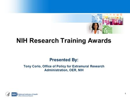 NIH Research Training Awards Presented By: Tony Corio, Office of Policy for Extramural Research Administration, OER, NIH 1.