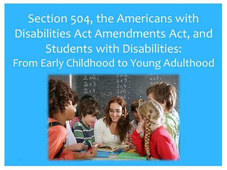 Section 504, the Americans with Disabilities Act Amendments Act, and Students with Disabilities: From Early Childhood to Young Adulthood 1.
