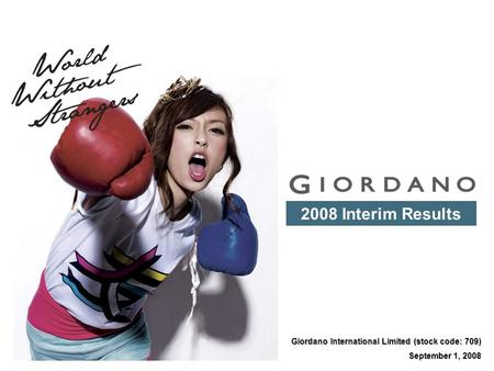 Giordano International Limited (stock code: 709) September 1, 2008 2008 Interim Results.