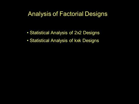 Analysis of Factorial Designs Statistical Analysis of 2x2 Designs Statistical Analysis of kxk Designs.
