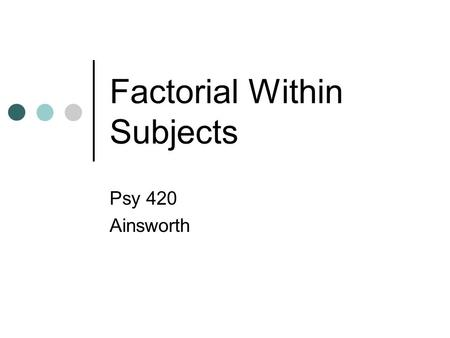 Factorial Within Subjects Psy 420 Ainsworth. Factorial WS Designs Analysis Factorial – deviation and computational Power, relative efficiency and sample.