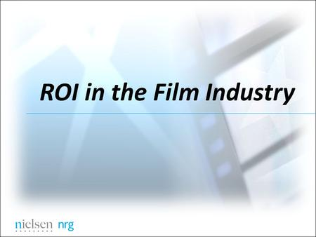 ROI in the Film Industry. ROI Drivers  Inherent marketability  Playability  Marketing message  Campaign execution  Distribution.