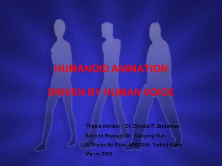 HUMANOID ANIMATION DRIVEN BY HUMAN VOICE Thesis Advisor : Dr. Donald P. Brutzman Second Reader : Dr. Xiaoping Yun A Thesis By Ozan APAYDIN, Turkish Navy.