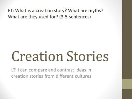 ET: What is a creation story. What are myths. What are they used for