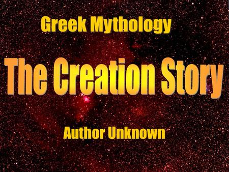 The Creation Story Greek Mythology Author Unknown.