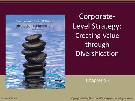 Corporate- Level Strategy: Creating Value through Diversification Chapter Six McGraw-Hill/Irwin Copyright © 2012 by The McGraw-Hill Companies, Inc. All.