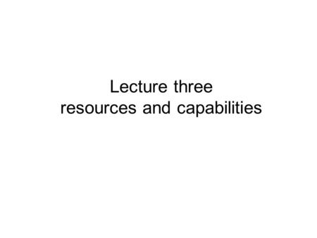 Lecture three resources and capabilities