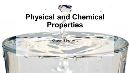 Physical and Chemical Properties Chapter 3 Section 1.