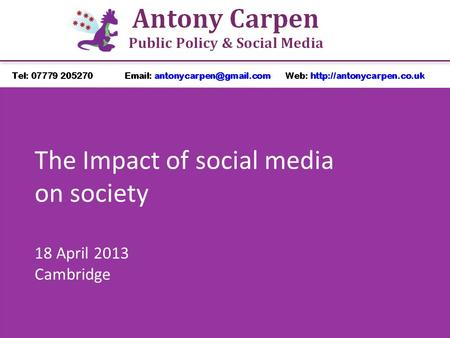 The Impact of social media on society 18 April 2013 Cambridge.