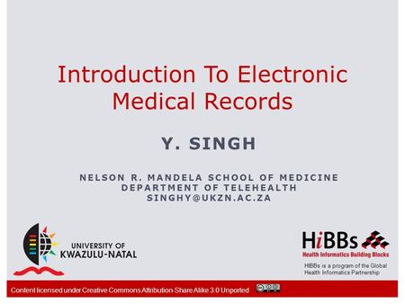 HIBBs is a program of the Global Health Informatics Partnership Introduction To Electronic Medical Records Y. SINGH NELSON R. MANDELA SCHOOL OF MEDICINE.