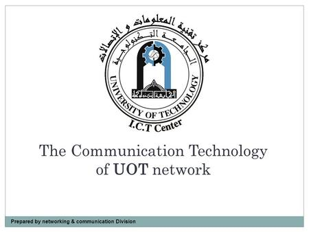 The Communication Technology of UOT network Prepared by networking & communication Division.