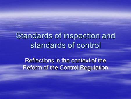Standards of inspection and standards of control Reflections in the context of the Reform of the Control Regulation.