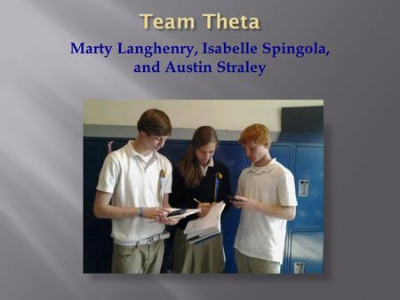 Marty Langhenry, Isabelle Spingola, and Austin Straley