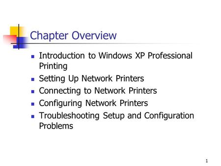 1 Chapter Overview Introduction to Windows XP Professional Printing Setting Up Network Printers Connecting to Network Printers Configuring Network Printers.