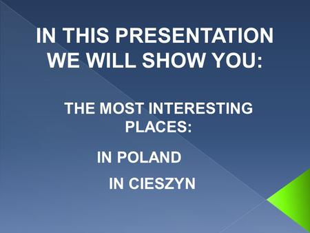 IN THIS PRESENTATION WE WILL SHOW YOU: THE MOST INTERESTING PLACES: IN CIESZYN IN POLAND.