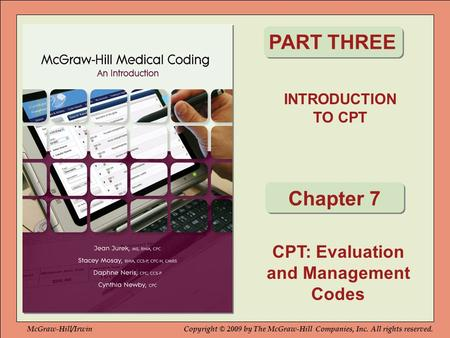 INTRODUCTION TO CPT PART THREE Chapter 7 McGraw-Hill/IrwinCopyright © 2009 by The McGraw-Hill Companies, Inc. All rights reserved. CPT: Evaluation and.