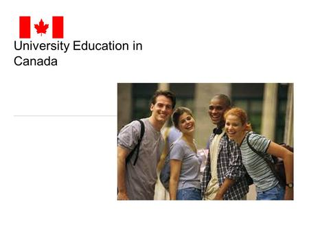 University Education in Canada. CANADIAN UNIVERSITIES Quality of education overall Excellent schools with courses in English and/or French; many schools.