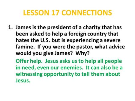 LESSON 17 CONNECTIONS 1.James is the president of a charity that has been asked to help a foreign country that hates the U.S. but is experiencing a severe.