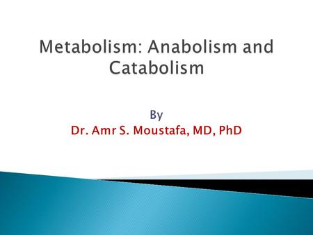 By Dr. Amr S. Moustafa, MD, PhD.  Understand the concept of metabolic pathway  Identify types & characters of metabolic pathways- anabolic and catabolic.