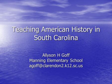 Teaching American History in South Carolina Allyson H Goff Manning Elementary School